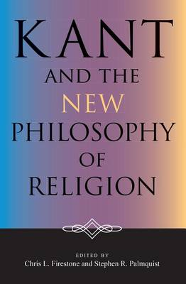 Kant and the New Philosophy of Religion - Indiana Series in the Philosophy of Religion (Hardback)