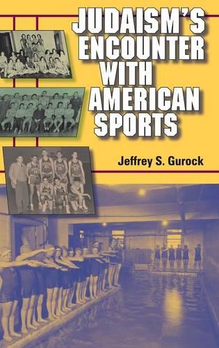 Judaism's Encounter with American Sports - The Modern Jewish Experience (Hardback)