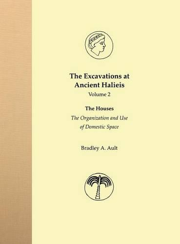 The Excavations at Ancient Halieis, Vol. 2: The Houses: The Organization and Use of Domestic Space - The Excavations at Ancient Halieis (Hardback)