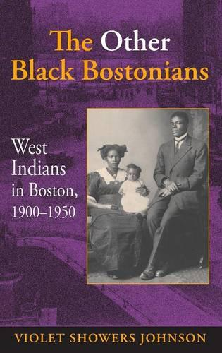 The Other Black Bostonians: West Indians in Boston, 1900-1950 - Blacks in the Diaspora (Hardback)