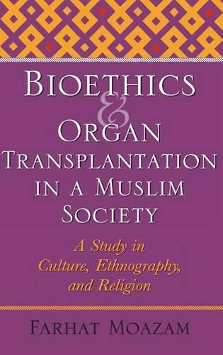 Bioethics and Organ Transplantation in a Muslim Society: A Study in Culture, Ethnography, and Religion - Bioethics and the Humanities (Hardback)