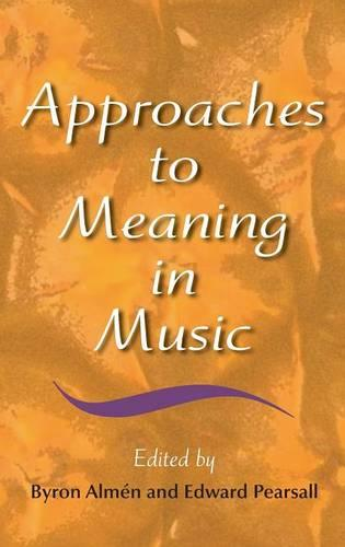 Approaches to Meaning in Music - Musical Meaning and Interpretation (Hardback)