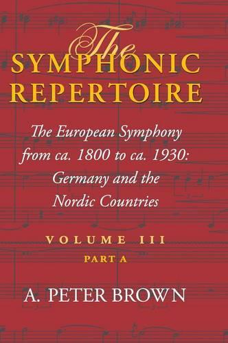 The Symphonic Repertoire, Volume III' Part A: The European Symphony from ca. 1800 to ca. 1930: Germany and the Nordic Countries (Hardback)
