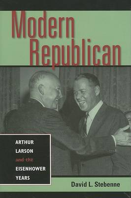 Modern Republican: Arthur Larson and the Eisenhower Years (Hardback)