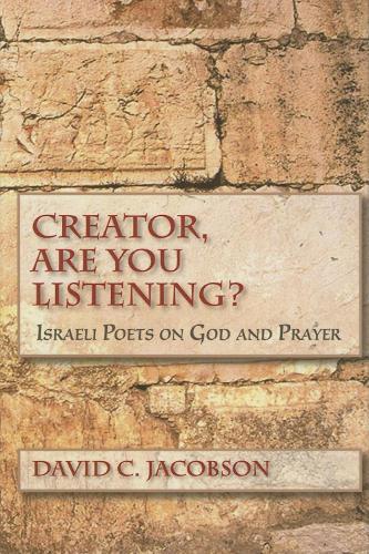 Creator, Are You Listening?: Israeli Poets on God and Prayer - Jewish Literature and Culture (Hardback)