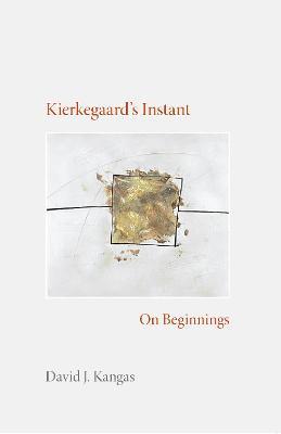 Kierkegaard's Instant: On Beginnings - Studies in Continental Thought (Hardback)