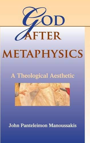 God after Metaphysics: A Theological Aesthetic - Indiana Series in the Philosophy of Religion (Hardback)