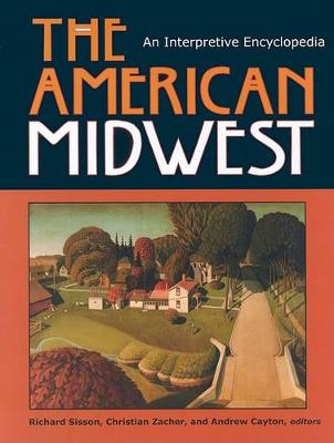 The American Midwest: An Interpretive Encyclopedia (Hardback)