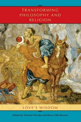 Transforming Philosophy and Religion: Love's Wisdom - Indiana Series in the Philosophy of Religion (Hardback)