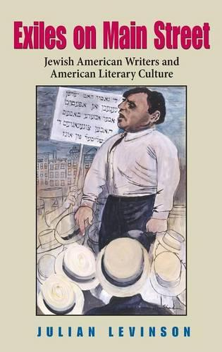 Exiles on Main Street: Jewish American Writers and American Literary Culture - Jewish Literature and Culture (Hardback)