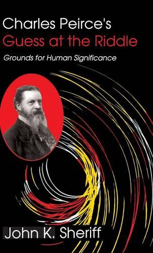 Charles Peirce's Guess at the Riddle: Grounds for Human Significance (Hardback)