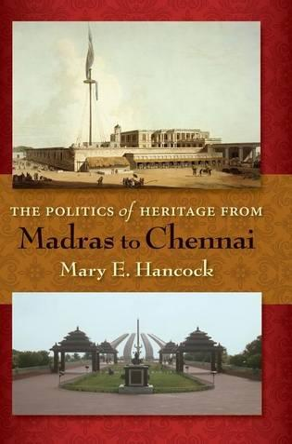 The Politics of Heritage from Madras to Chennai (Hardback)