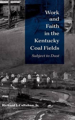 Work and Faith in the Kentucky Coal Fields: Subject to Dust - Religion in North America (Hardback)