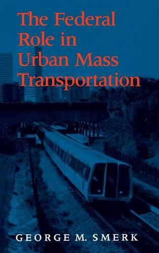 The Federal Role in Urban Mass Transportation (Hardback)