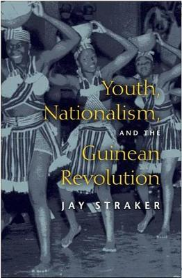 Youth, Nationalism, and the Guinean Revolution - African Systems of Thought (Hardback)