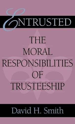 Entrusted: The Moral Responsibilities of Trusteeship - Philanthropic and Nonprofit Studies (Hardback)