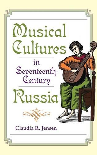 Musical Cultures in Seventeenth-Century Russia - Russian Music Studies (Hardback)