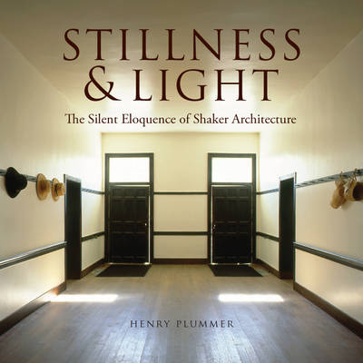Stillness and Light: The Silent Eloquence of Shaker Architecture (Hardback)