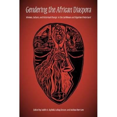 Gendering the African Diaspora: Women, Culture, and Historical Change in the Caribbean and Nigerian Hinterland - Blacks in the Diaspora (Hardback)