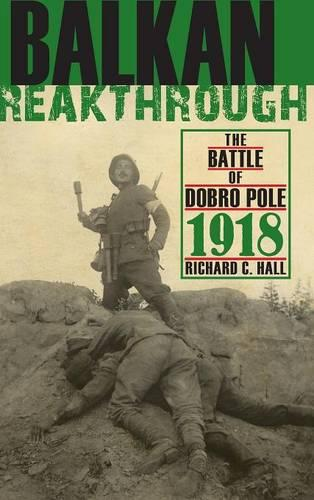 Balkan Breakthrough: The Battle of Dobro Pole 1918 - Twentieth-Century Battles (Hardback)