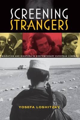 Screening Strangers: Migration and Diaspora in Contemporary European Cinema - New Directions in National Cinemas (Hardback)