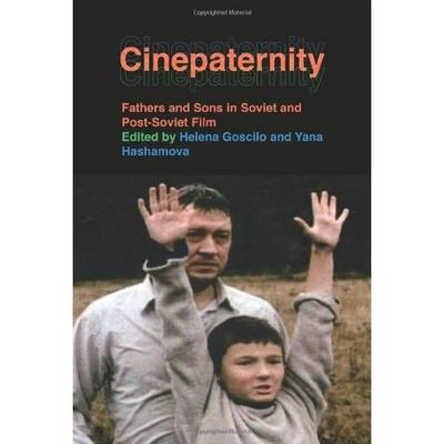 Cinepaternity: Fathers and Sons in Soviet and Post-Soviet Film (Hardback)