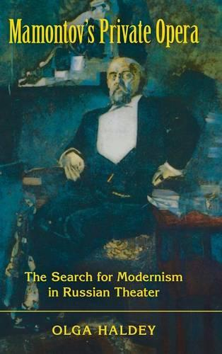 Mamontov's Private Opera: The Search for Modernism in Russian Theater - Russian Music Studies (Hardback)