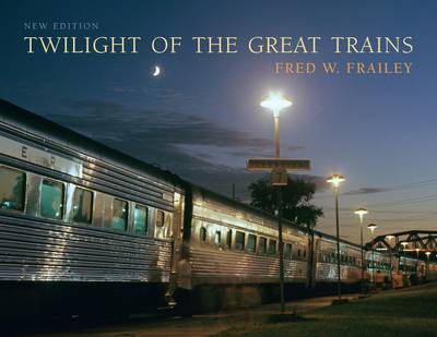 Twilight of the Great Trains, expanded edition - Railroads Past and Present (Hardback)