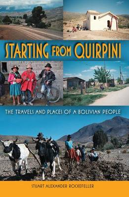 Starting from Quirpini: The Travels and Places of a Bolivian People (Hardback)