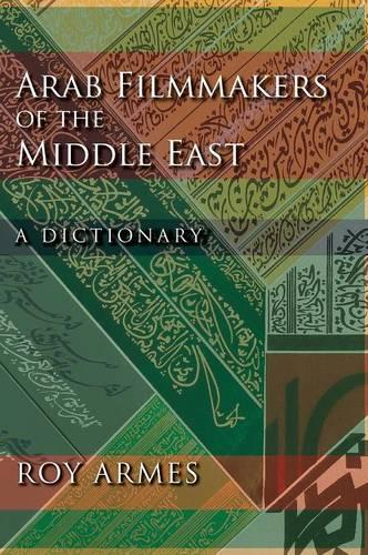 Arab Filmmakers of the Middle East: A Dictionary (Hardback)