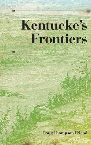 Kentucke's Frontiers - A History of the Trans-Appalachian Frontier (Hardback)