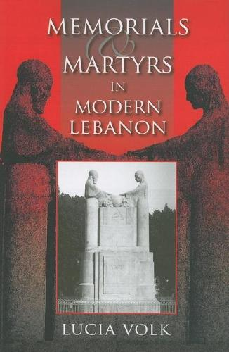 Memorials and Martyrs in Modern Lebanon - Public Cultures of the Middle East and North Africa (Hardback)