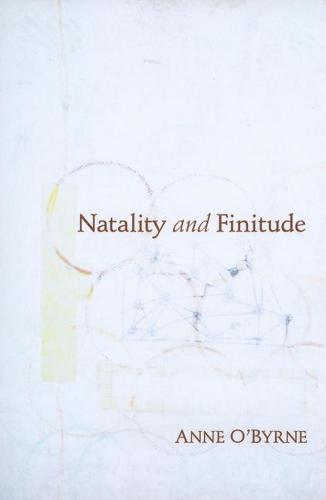 Natality and Finitude - Studies in Continental Thought (Hardback)