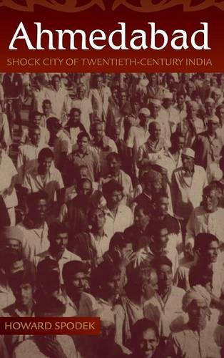 Ahmedabad: Shock City of Twentieth-Century India (Hardback)
