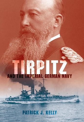 Tirpitz and the Imperial German Navy (Hardback)