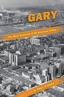 Gary, the Most American of All American Cities (Hardback)