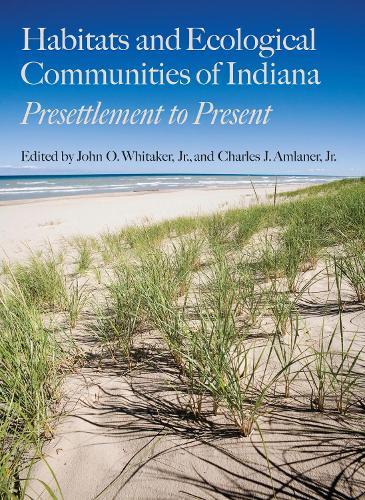 Habitats and Ecological Communities of Indiana: Presettlement to Present (Hardback)