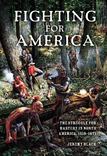 Fighting for America: The Struggle for Mastery in North America, 1519-1871 (Hardback)