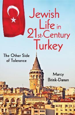 Jewish Life in Twenty-First-Century Turkey: The Other Side of Tolerance - New Anthropologies of Europe (Hardback)
