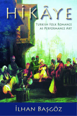 Hikaye: Turkish Folk Romance as Performance Art - Special Publications of the Folklore Institute, Indiana University (Paperback)