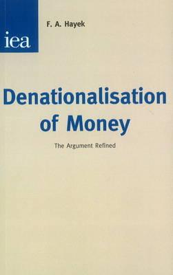 Denationalisation of Money: The Argument Refined - Hobart Papers No. 70 (Paperback)