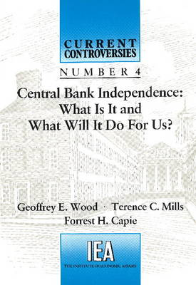 Central Bank Independence: What is it and What Will it Do for Us? - Current Controversies No. 4 (Paperback)