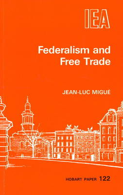 Federalism and Free Trade - Hobart Papers No. 122 (Paperback)