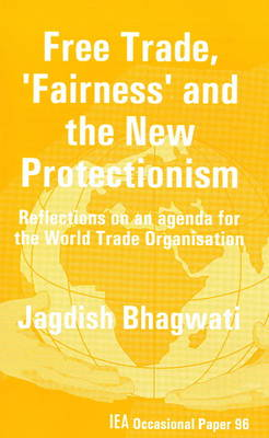 Free Trade, Fairness and the New Protectionism: Reflection on an Agenda for the World Trade Organisation - Occasional Paper No. 96 (Paperback)