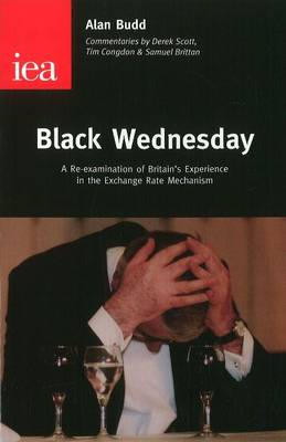 Black Wednesday: A Re-examination of Britain's Experience in the Exchange Rate Mechanism (Paperback)