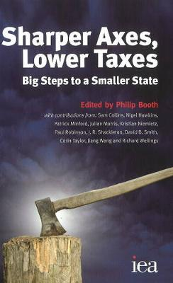 Sharper Axes, Lower Taxes: Big Steps to a Smaller State (Paperback)