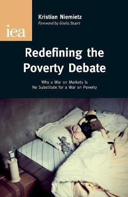 Redefining the Poverty Debate: Why a War on Markets is No Substitute for a War on Poverty (Paperback)