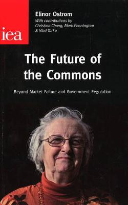 The Future of the Commons: Beyond Market Failure & Government Regulations (Paperback)