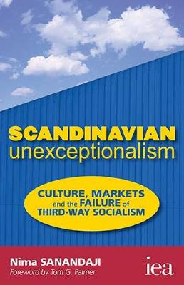 Scandinavian Unexceptionalism: Culture, Markets and the Failure of Third-Way Socialism - Readings in Political Economy 1 (Paperback)