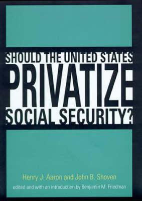 Should the United States Privatize Social Security? - Alvin Hansen Symposium on Public Policy at Harvard University (Hardback)